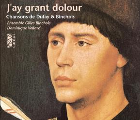 C 9621 J'AY GRANT DOLOUR: CHANSONS DE DUFAY & BINCHOIS
